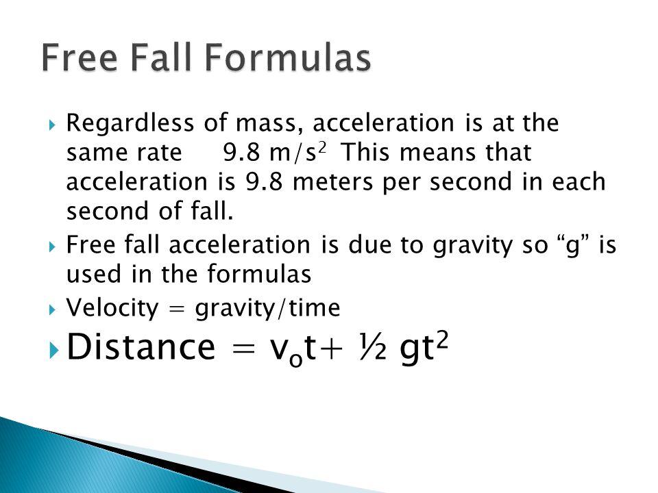 Free Fall Formulas Distance = vot+ ½ gt2