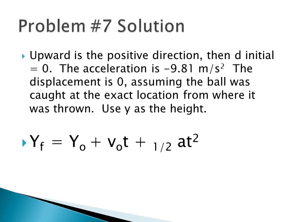 Problem #7 Solution Yf = Yo + vot + 1/2 at2