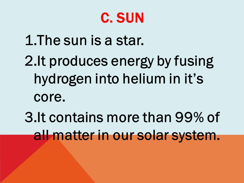 C. Sun The sun is a star. It produces energy by fusing hydrogen into helium in it's core.