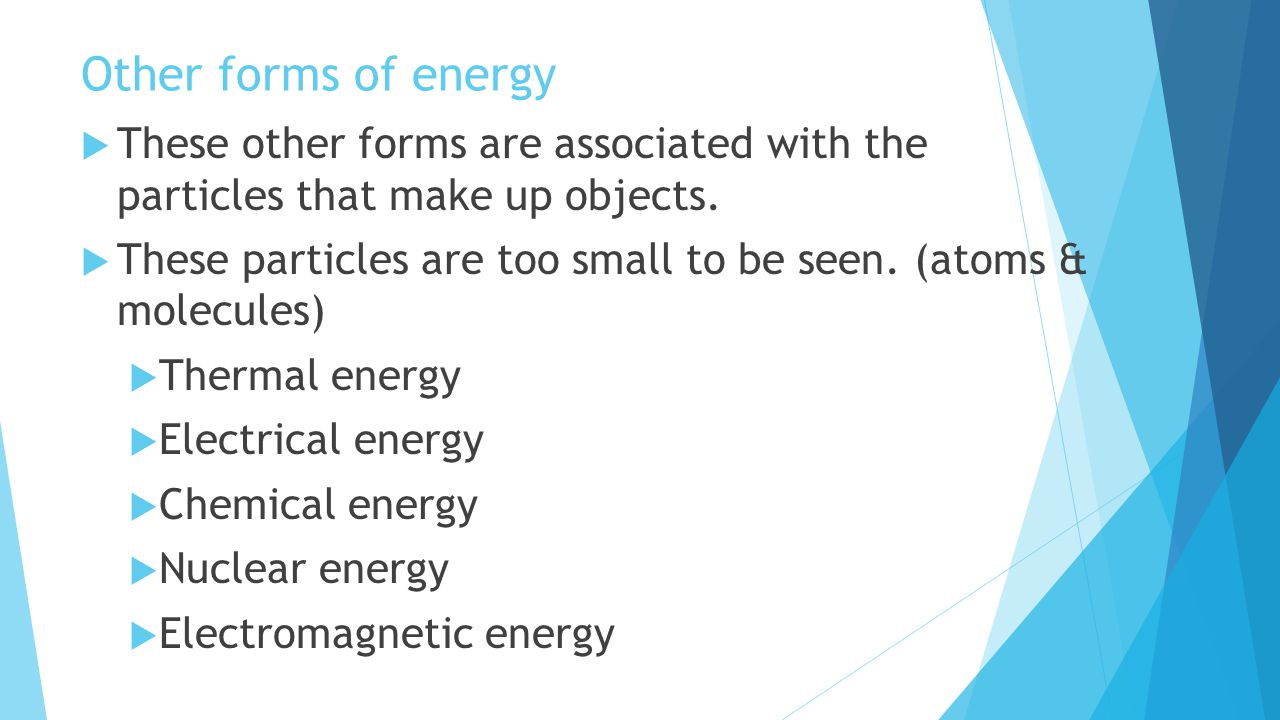 Other forms of energy These other forms are associated with the particles that make up objects.