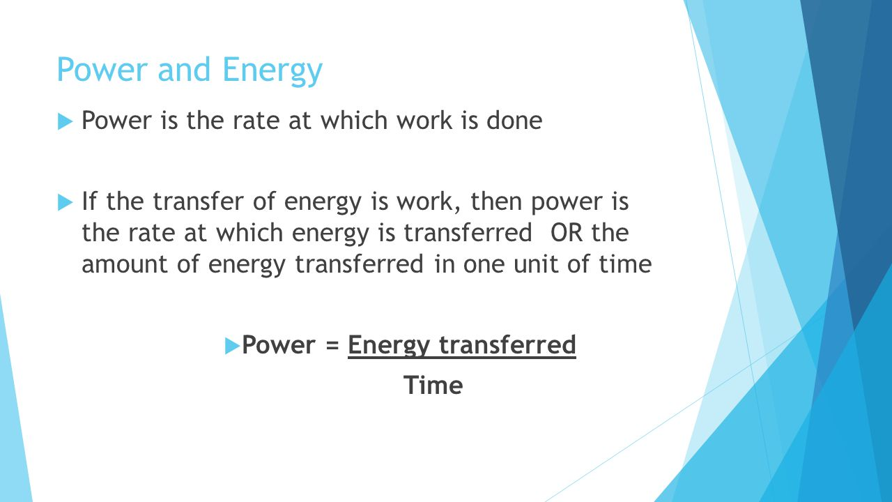 Power and Energy Power is the rate at which work is done