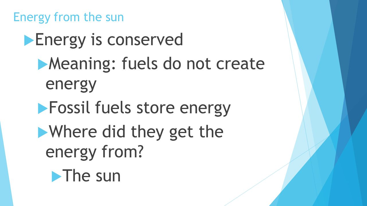 Meaning: fuels do not create energy Fossil fuels store energy