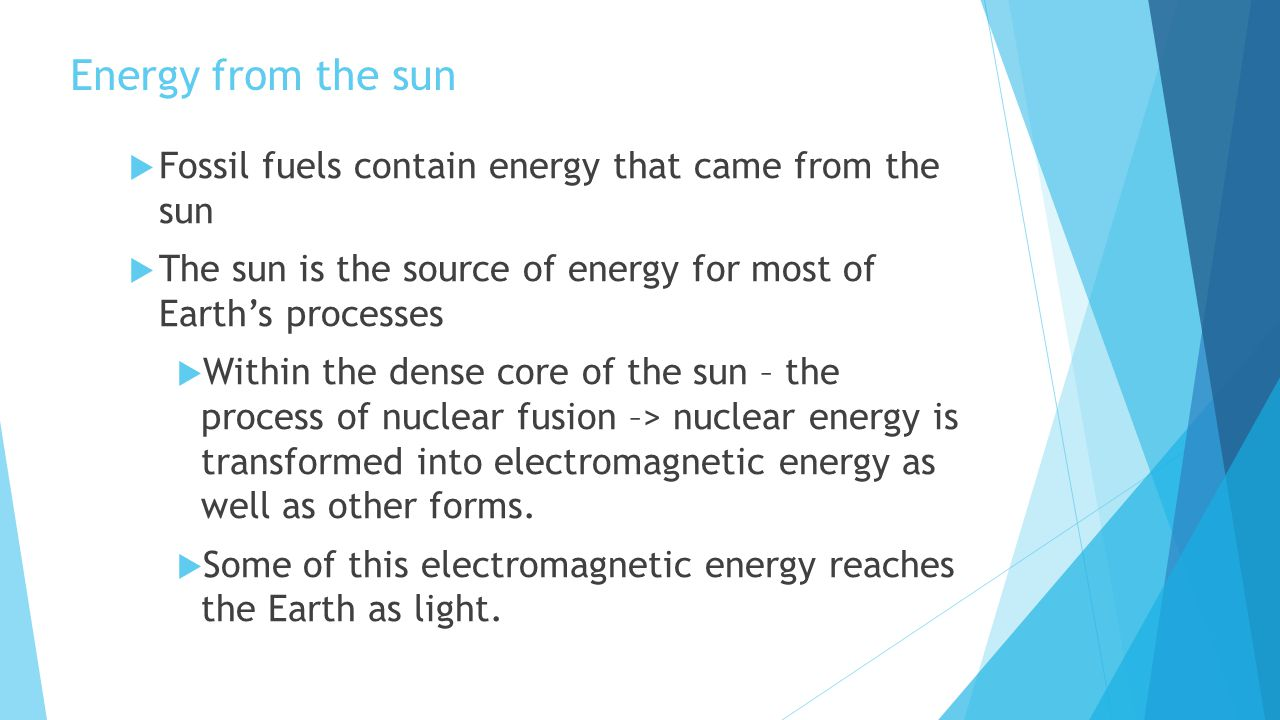Energy from the sun Fossil fuels contain energy that came from the sun