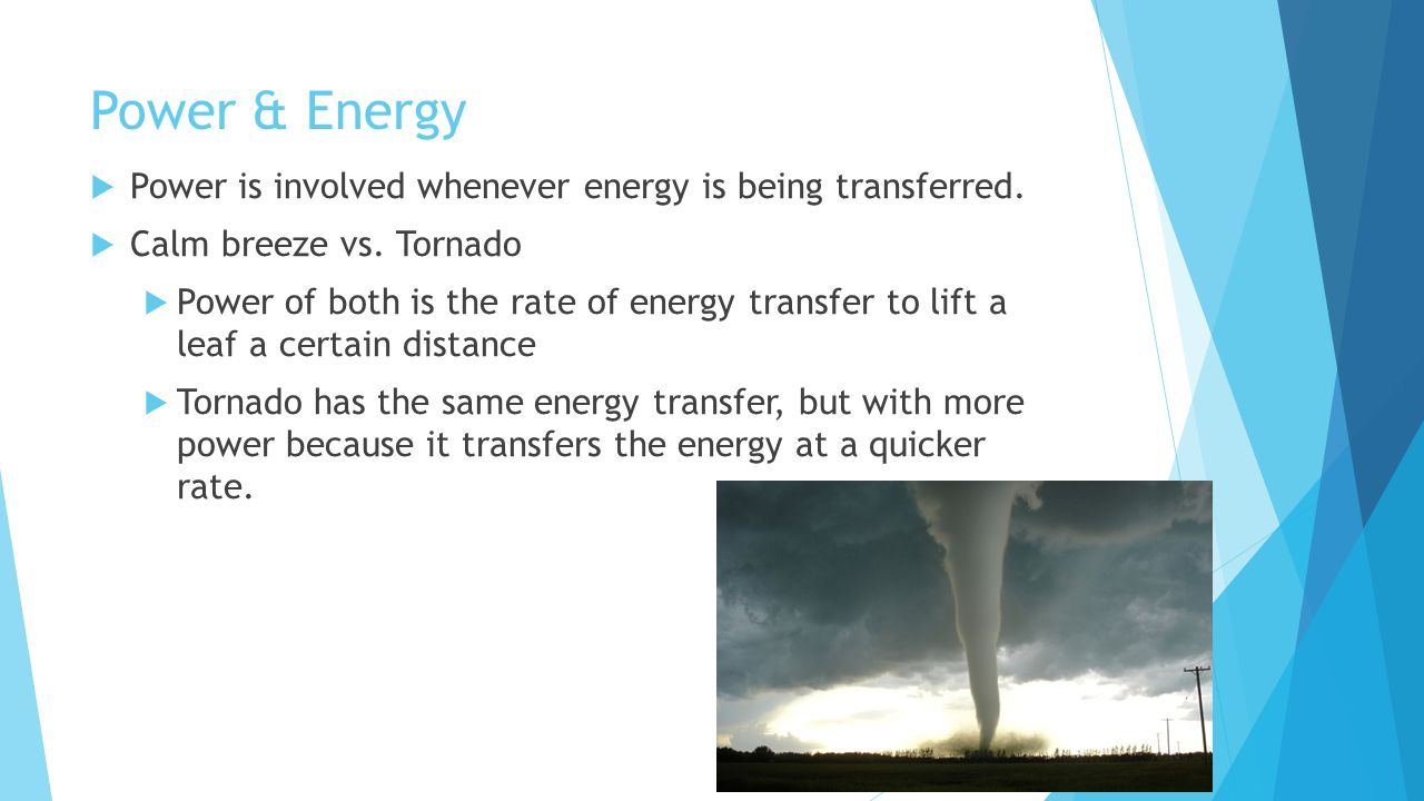 Power & Energy Power is involved whenever energy is being transferred.
