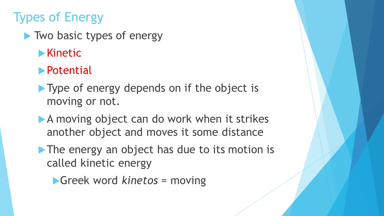 Types of Energy Two basic types of energy Kinetic Potential