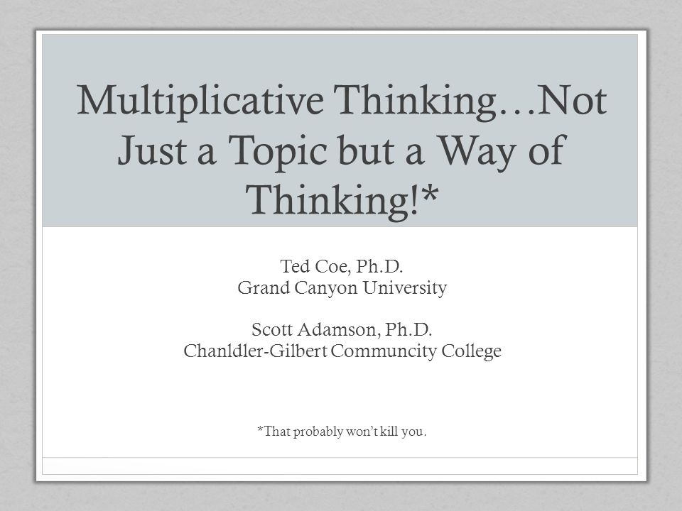 Multiplicative Thinking…Not Just a Topic but a Way of Thinking!*