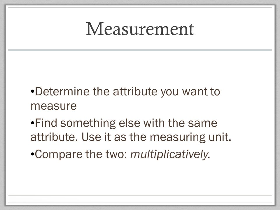 Measurement Determine the attribute you want to measure