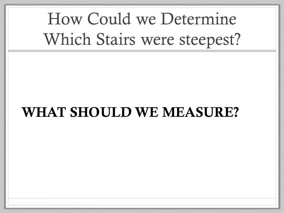 How Could we Determine Which Stairs were steepest