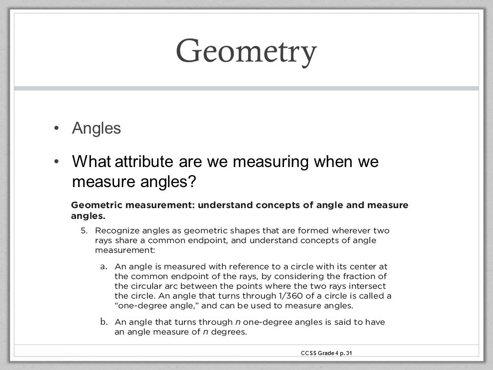 Geometry Angles What attribute are we measuring when we measure angles Ted CCSS Grade 4 p. 31