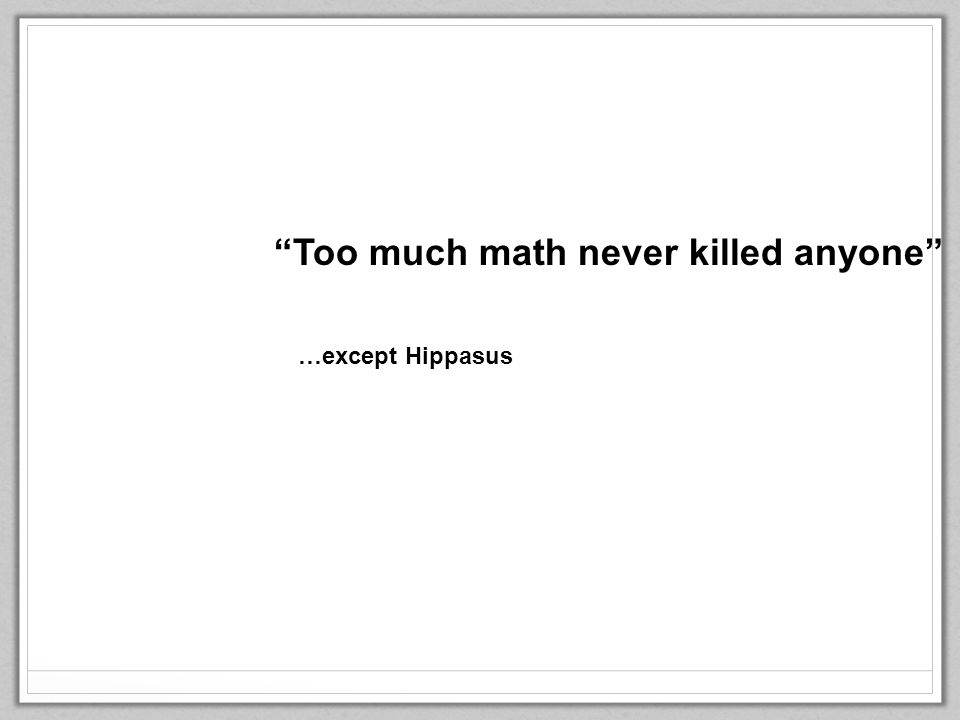 Too much math never killed anyone