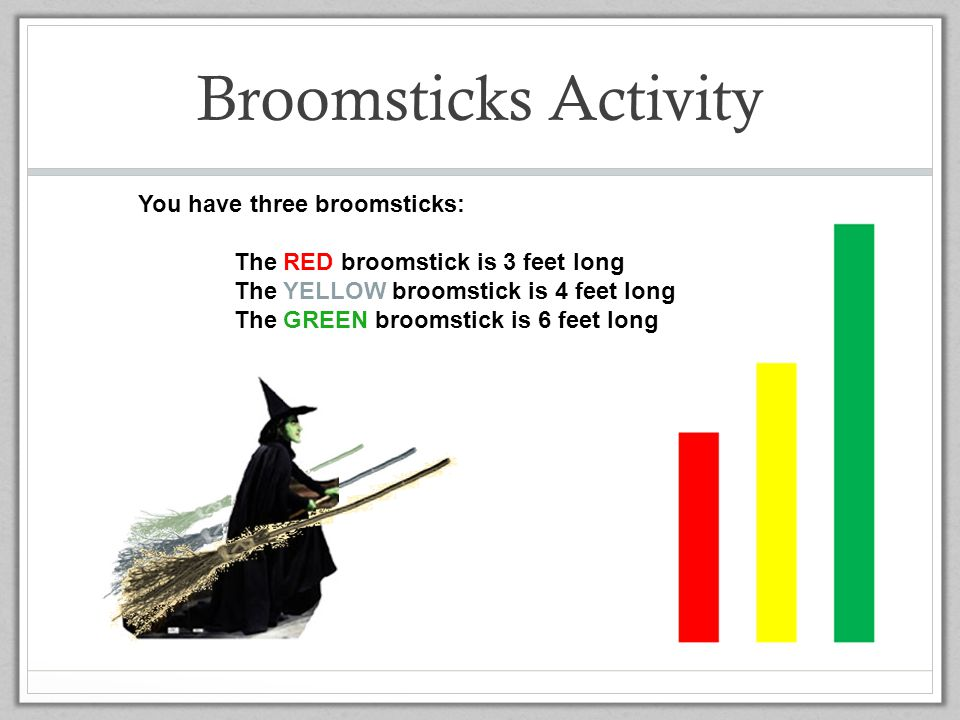 Broomsticks Activity You have three broomsticks: