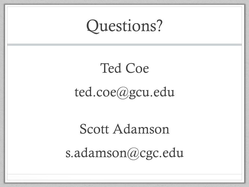 Ted Coe ted.coe@gcu.edu Scott Adamson s.adamson@cgc.edu