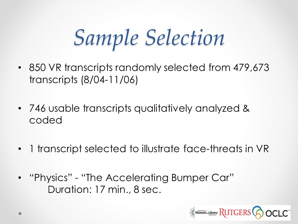 Sample Selection 850 VR transcripts randomly selected from 479,673 transcripts (8/04-11/06) 746 usable transcripts qualitatively analyzed & coded.