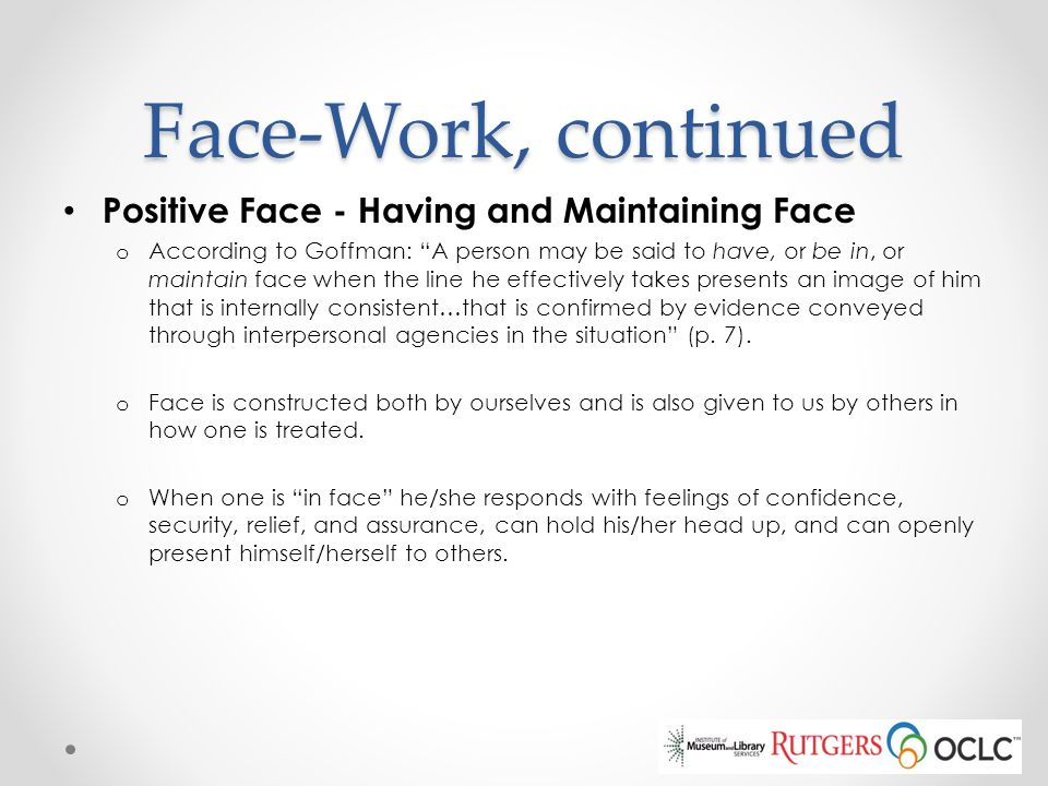 Face-Work, continued Positive Face - Having and Maintaining Face