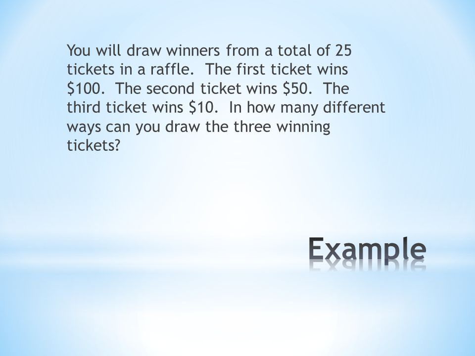 You will draw winners from a total of 25 tickets in a raffle