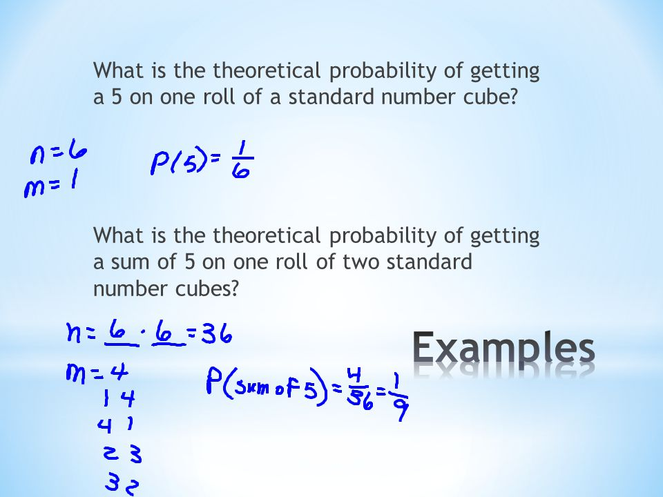 What is the theoretical probability of getting a 5 on one roll of a standard number cube What is the theoretical probability of getting a sum of 5 on one roll of two standard number cubes