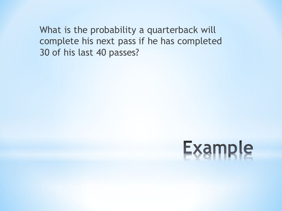 What is the probability a quarterback will complete his next pass if he has completed 30 of his last 40 passes