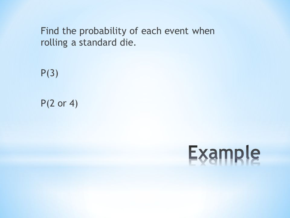 Find the probability of each event when rolling a standard die