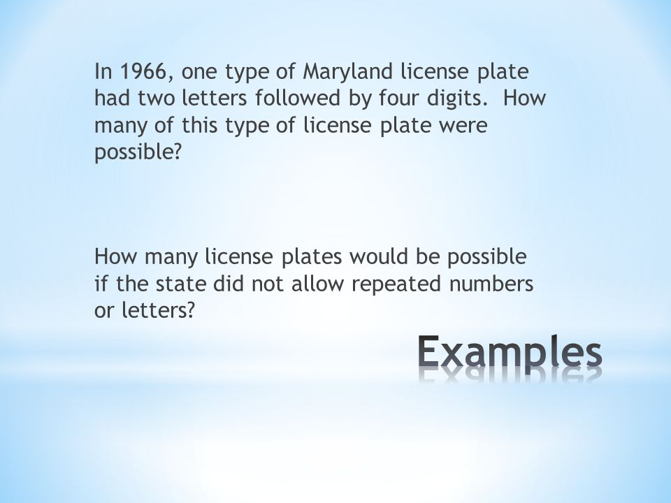 In 1966, one type of Maryland license plate had two letters followed by four digits. How many of this type of license plate were possible How many license plates would be possible if the state did not allow repeated numbers or letters