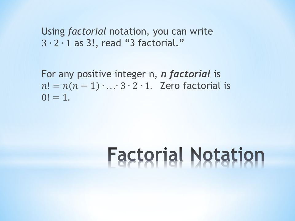 Using factorial notation, you can write 3∙ 2∙1 as 3