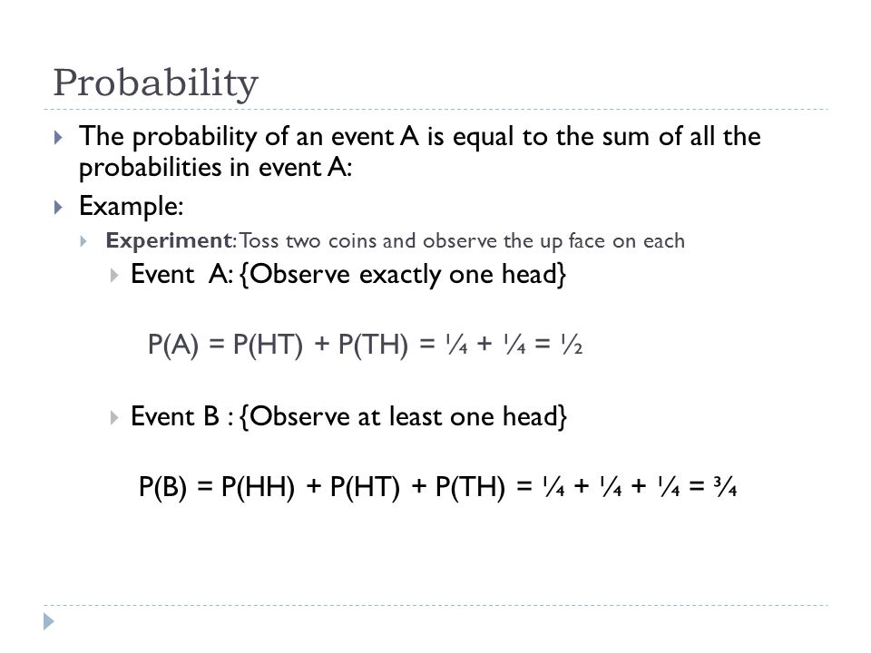 Probability The probability of an event A is equal to the sum of all the probabilities in event A: