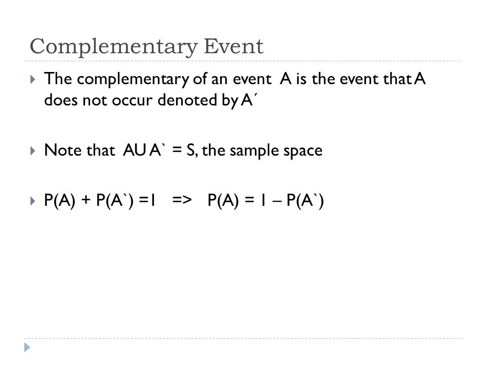 Complementary Event The complementary of an event A is the event that A does not occur denoted by A´
