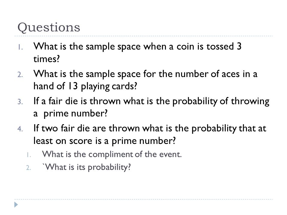 Questions What is the sample space when a coin is tossed 3 times