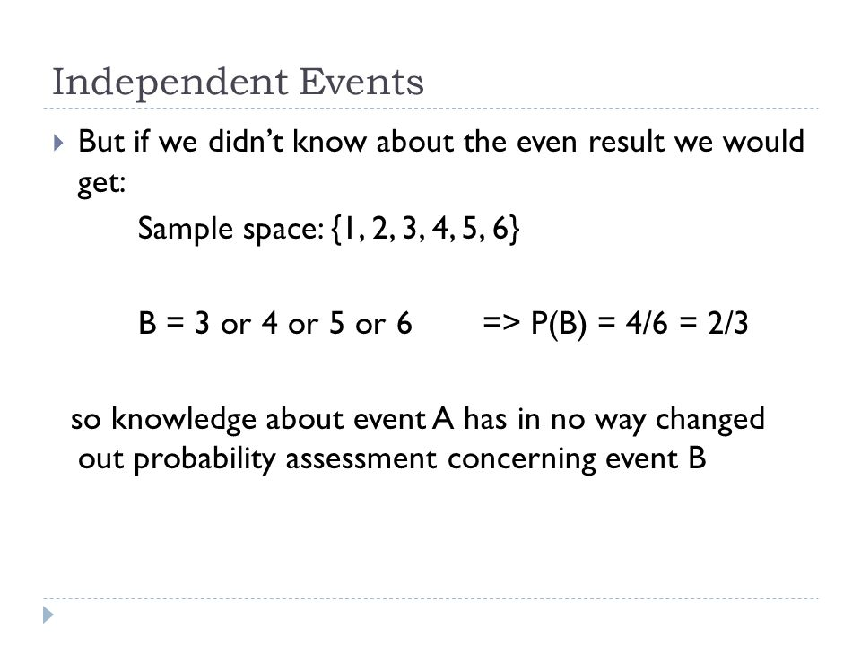Independent Events But if we didn't know about the even result we would get: Sample space: {1, 2, 3, 4, 5, 6}