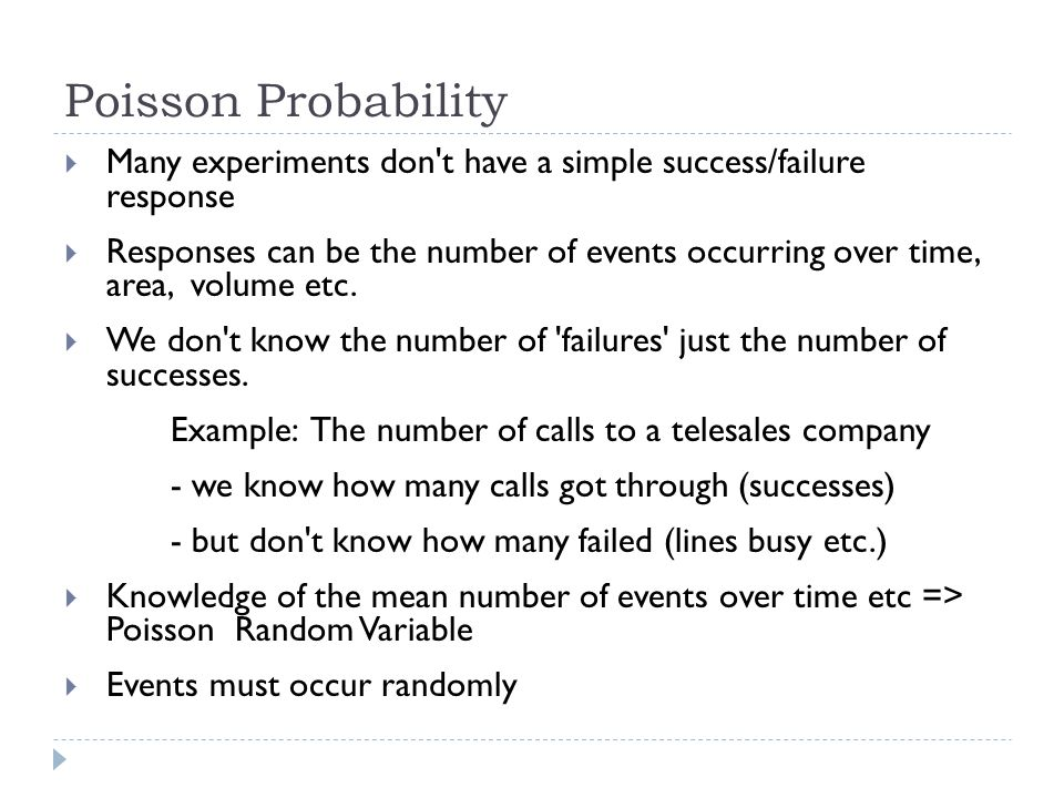 Poisson Probability Many experiments don t have a simple success/failure response.