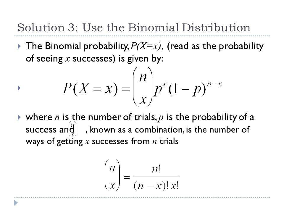 Solution 3: Use the Binomial Distribution
