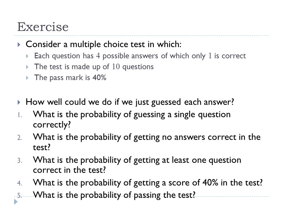 Exercise Consider a multiple choice test in which: