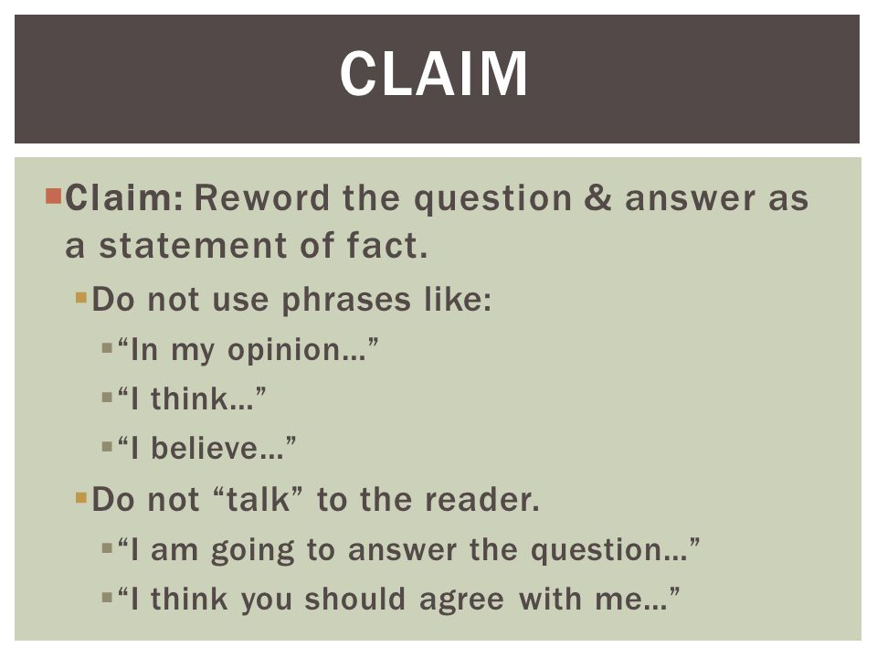 Claim Claim: Reword the question & answer as a statement of fact.