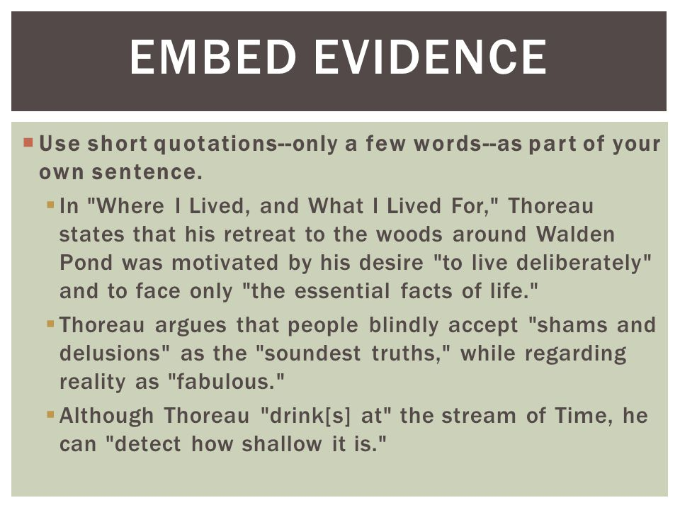 EMBED EVIDENCE Use short quotations--only a few words--as part of your own sentence.
