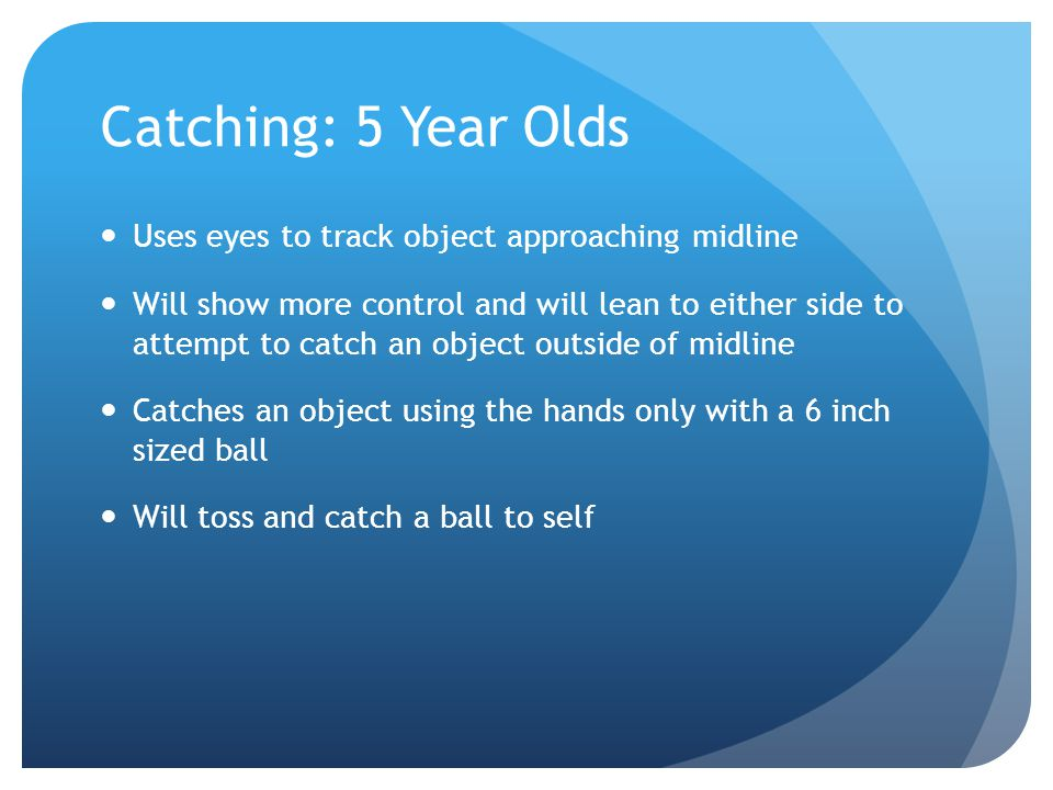 Catching: 5 Year Olds Uses eyes to track object approaching midline