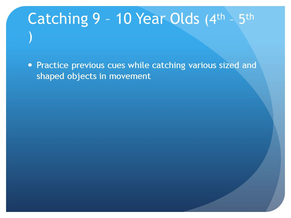 Catching 9 – 10 Year Olds (4th – 5th )