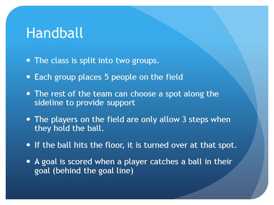 Handball The class is split into two groups.