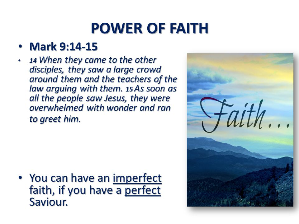 POWER OF FAITH Mark 9:14-15.