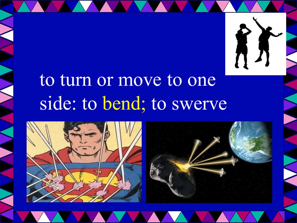 to turn or move to one side: to bend; to swerve