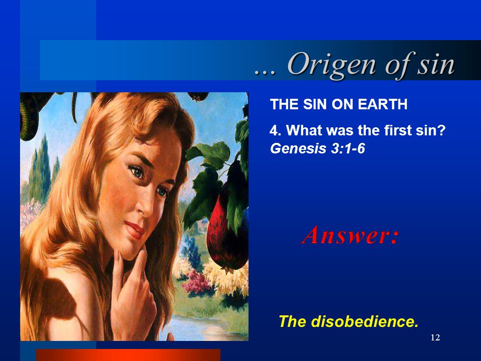 ... Origen of sin Answer: The disobedience. THE SIN ON EARTH
