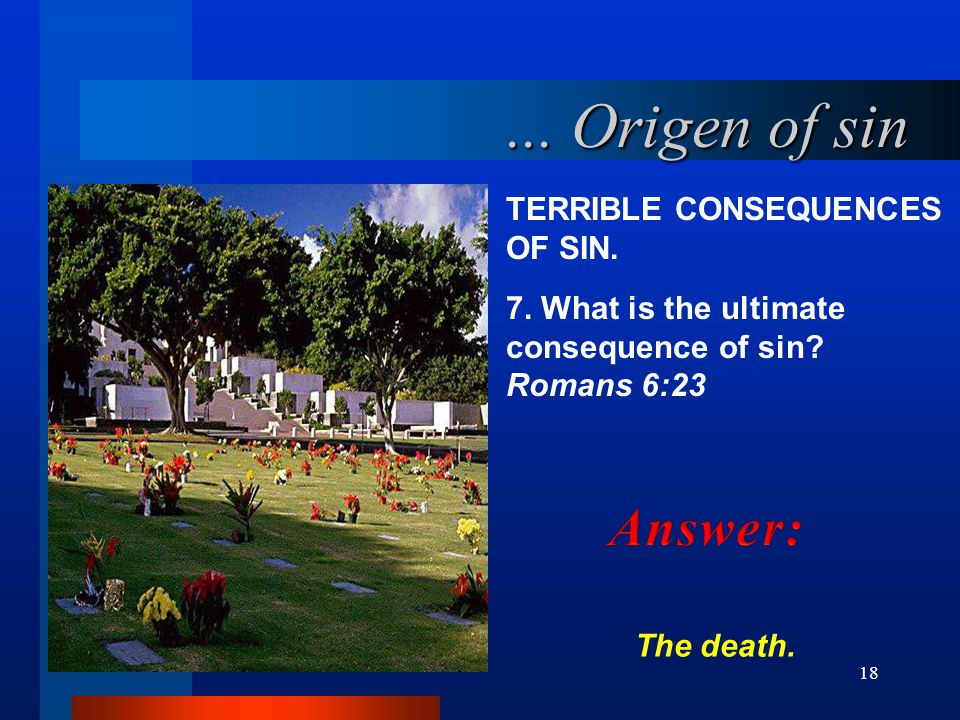 ... Origen of sin Answer: TERRIBLE CONSEQUENCES OF SIN.