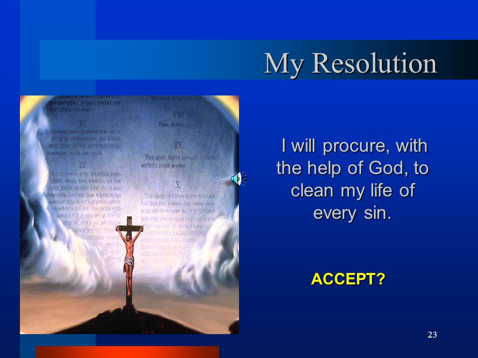 I will procure, with the help of God, to clean my life of every sin.