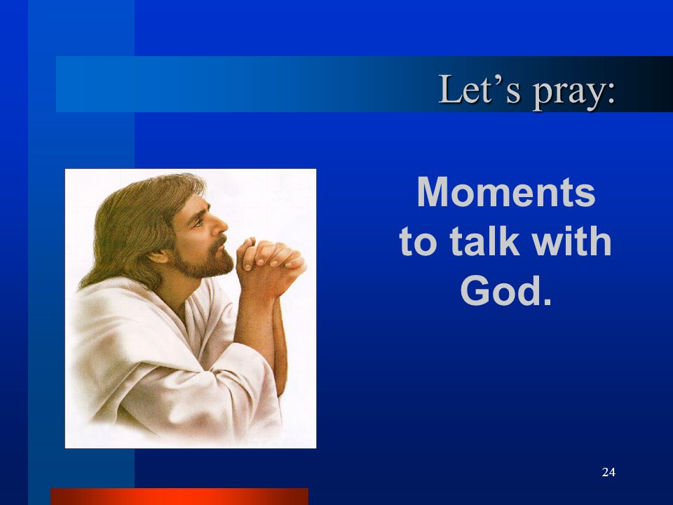 Moments to talk with God.