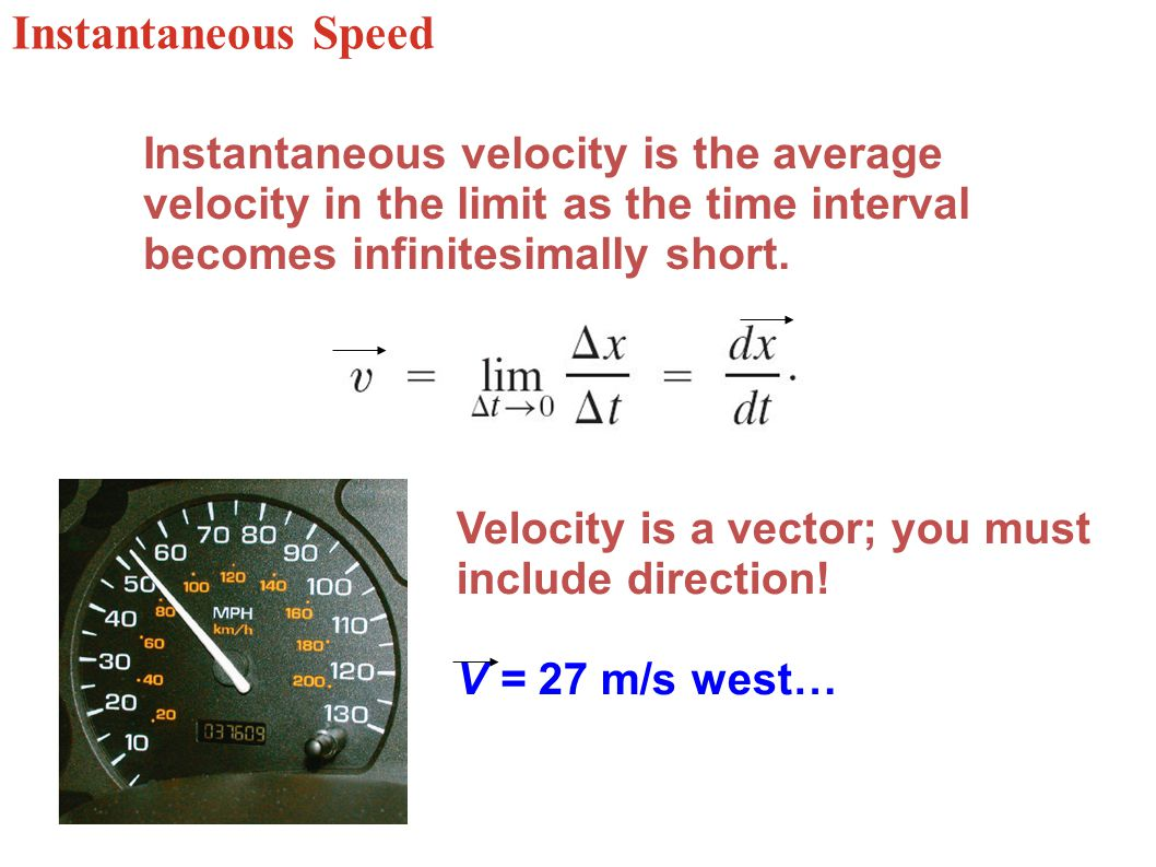 Instantaneous Speed Instantaneous velocity is the average velocity in the limit as the time interval becomes infinitesimally short.
