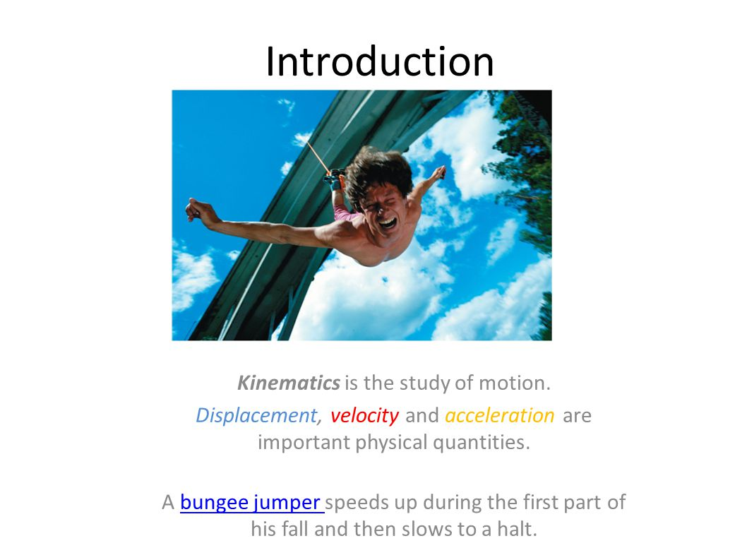 Kinematics is the study of motion.