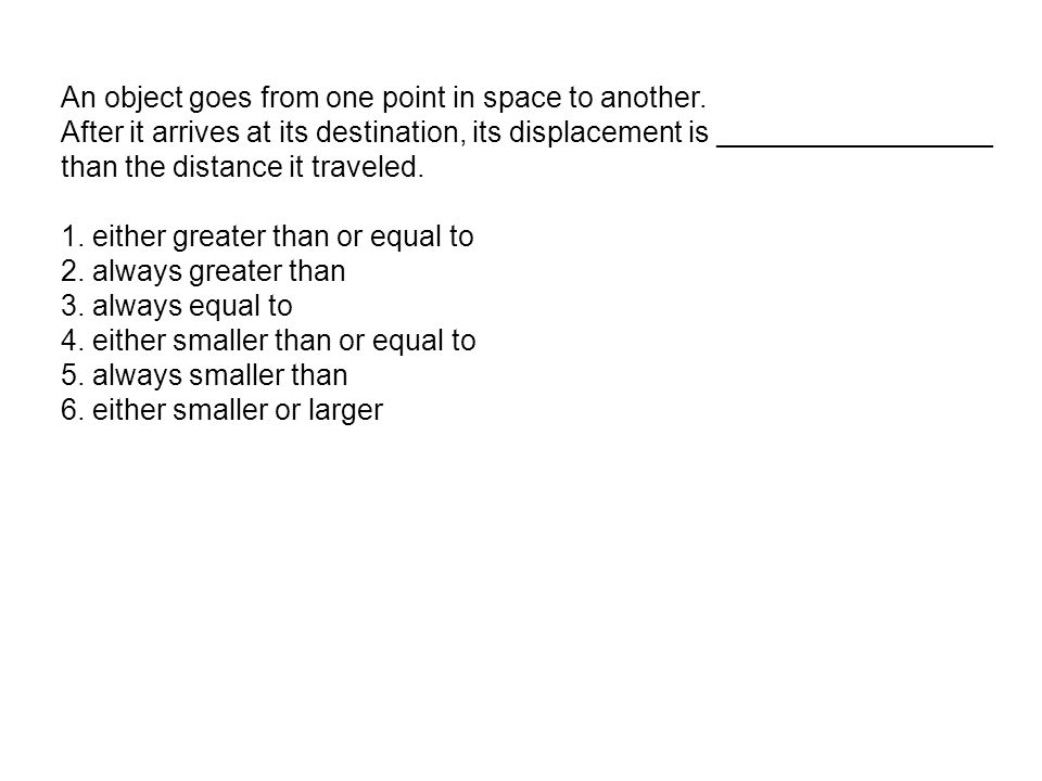 An object goes from one point in space to another.