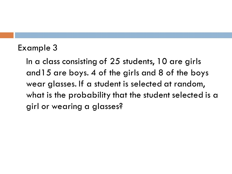 Example 3 In a class consisting of 25 students, 10 are girls and15 are boys.