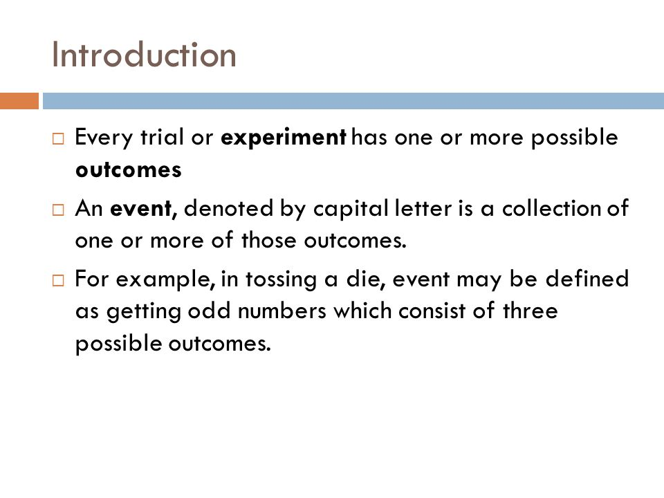 Introduction Every trial or experiment has one or more possible outcomes.