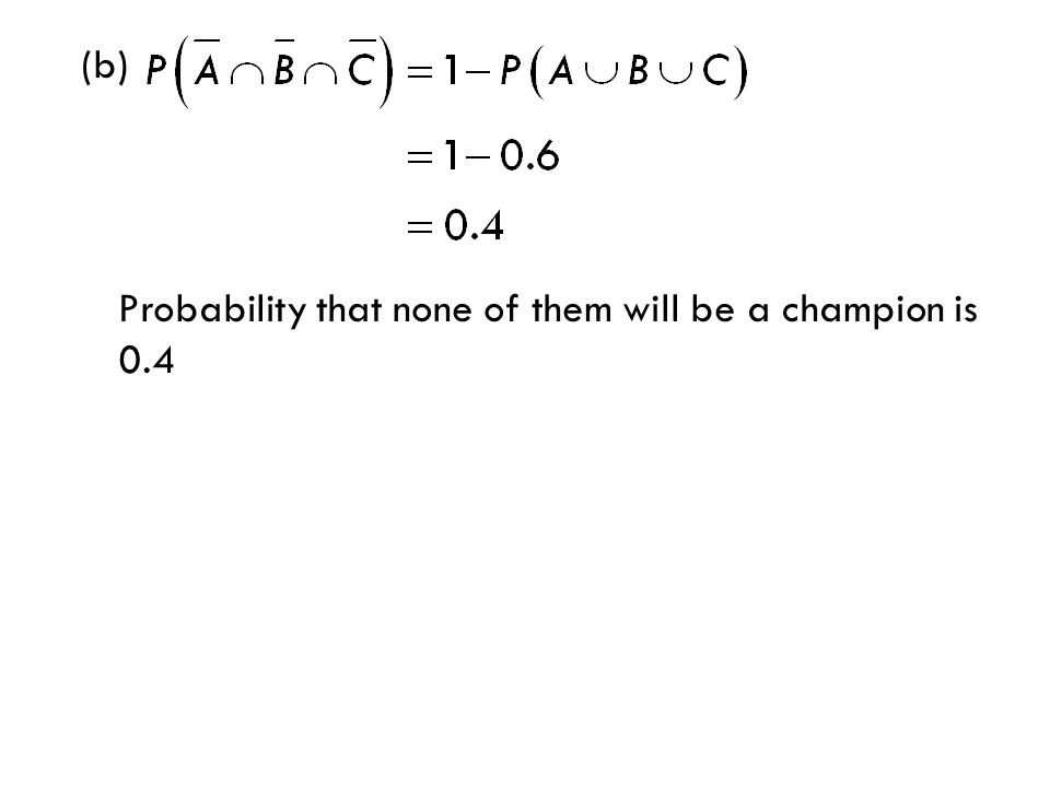 (b) Probability that none of them will be a champion is 0.4