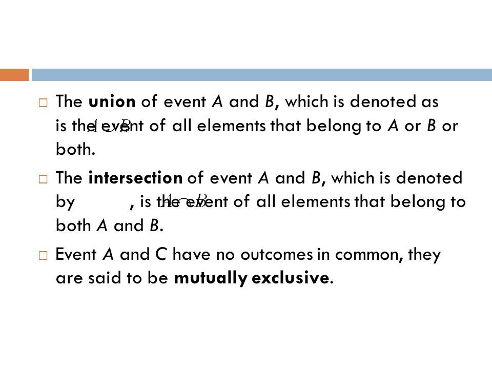 The union of event A and B, which is denoted as is the event of all elements that belong to A or B or both.