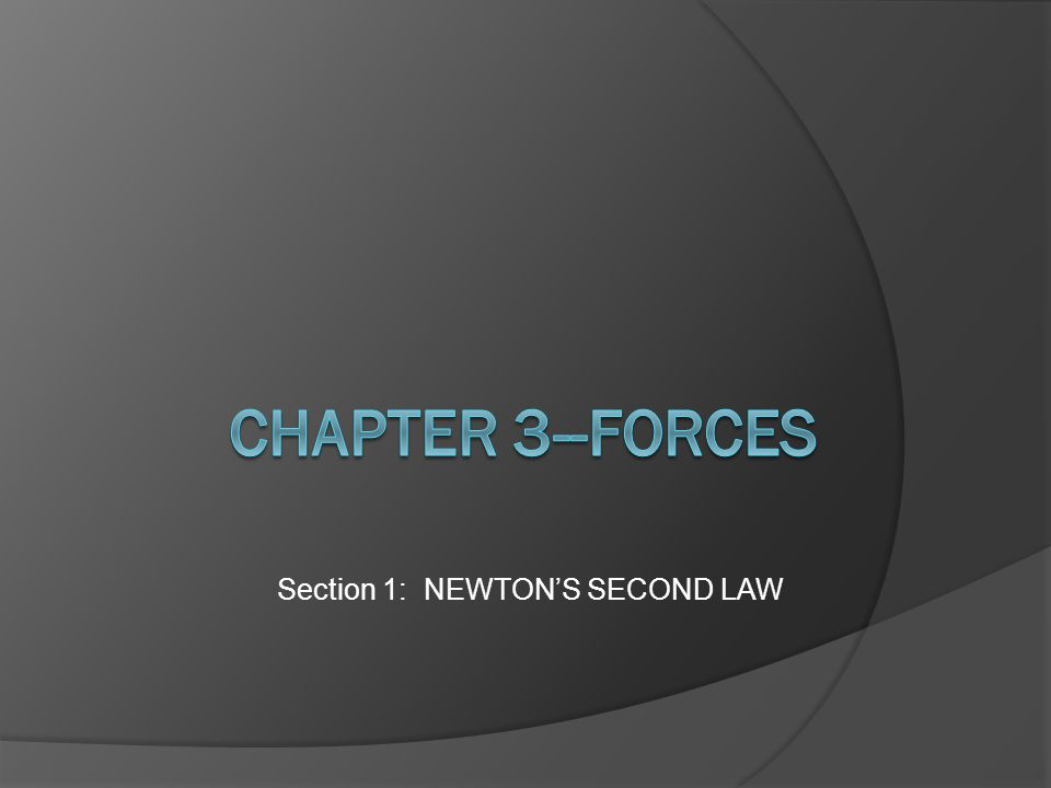 Section 1: NEWTON'S SECOND LAW